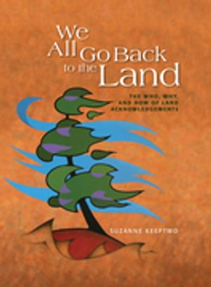 We All Go Back to the Land: The Who, Why, and How of Land Acknowledgements de Suzanne Keeptwo