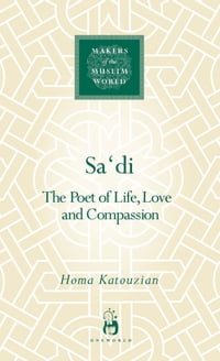 Sa?di: The Poet of Life, Love and Compassion