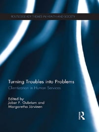 Turning Troubles into Problems: Clientization in Human Services