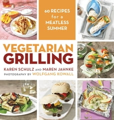 Vegetarian Grilling: 60 Recipes for a Meatless Summer