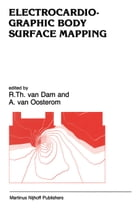 Electrocardiographic Body Surface Mapping: Proceedings of the third International Symposium on Body Surface Mapping by H.E. Van Dam