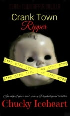 Crank Town Ripper: an edge of your seat, scary psychological thriller-book 1 by Chucky Iceheart
