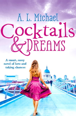 Cocktails and Dreams: A romantic comedy with a perfect feel-good ending! by A. L. Michael