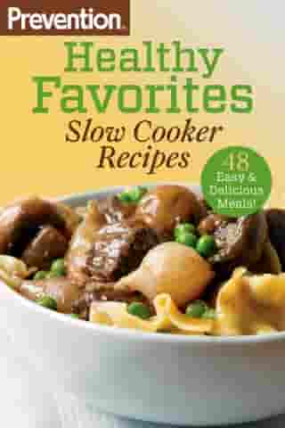 Prevention Healthy Favorites: Slow Cooker Recipes: 48 Easy & Delicious Dishes!: A Cookbook by Editors Of Prevention Magazine