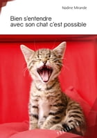 Bien s'entendre avec son chat c'est possible by Nadine Mirande