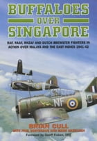 Buffaloes Over Singapore: RAF, RAAF, RNZAF and Dutch Brester Fighters in Action Over Malaya and the East Indies 1941-1942 by Brian Cull, Paul Sortehaug, Mark Haselden