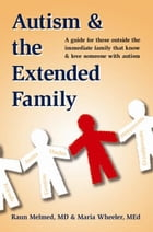 Autism and the Extended Family: A Guide for Those Outside the Immediate Family Who Know and Love Someone with Autism by Raun Melmed, M.D.