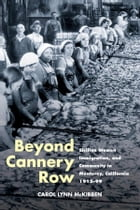 Beyond Cannery Row: Sicilian Women, Immigration, and Community in Monterey, California, 1915-99 by Carol Lynn McKibben