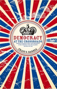 Democracy at the Crossroads: Princes, Peasants, Poets, and Presidents in the Struggle for (and…