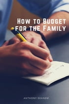 How to Budget for the Family by Anthony Ekanem