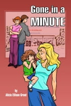 Gone In A Minute by Alicia Grant