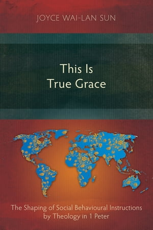 This Is True Grace: The Shaping of Social Behavioural Instructions by Theology in 1 Peter
