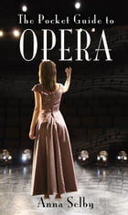 The Pocket Guide to Opera by Anna Selby