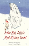 I Am Not Little Red Riding Hood 95cfade0-3f33-448d-a123-14bc16dae73c