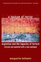 A Lexicon of Terror : Argentina and the Legacies of Torture Revised and Updated with a New Epilogue…