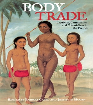 Body Trade Captivity,  Cannibalism and Colonialism in the Pacific