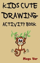The Kids Cute Drawing Activity Book by Megs Var