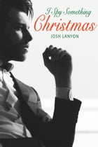 I Spy Something Christmas by Josh Lanyon