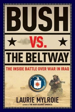 Book Bush vs. the Beltway: The Inside Battle over War in Iraq by Laurie Mylroie