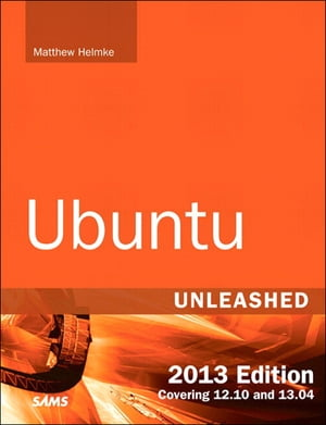 Ubuntu Unleashed 2013 Edition Covering 12.10 and 13.04