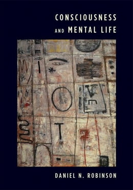 Book Consciousness and Mental Life by Daniel N. Robinson
