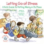 Letting Go of Stress: A Kid's Guide to Putting Worry in Its Place by J. S. Jackson