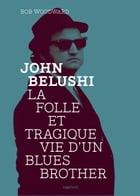 John Belushi, la folle et tragique vie d'un Blues Brother