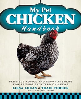 Book My Pet Chicken Handbook: Sensible Advice and Savvy Answers for Raising Backyard Chickens by Lissa Lucas