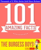 The Burgess Boys - 101 Amazing Facts You Didn't Know: Fun Facts and Trivia Tidbits Quiz Game Books by G Whiz