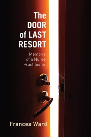 The Door of Last Resort Memoirs of a Nurse Practitioner