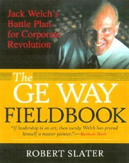 Book The GE Way Fieldbook: Jack Welch's Battle Plan for Corporate Revolution by Slater, Robert