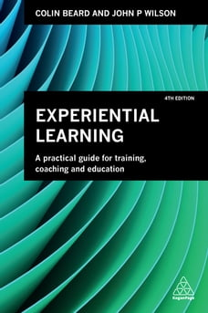 Experiential Learning: A Practical Guide for Training, Coaching and Education
