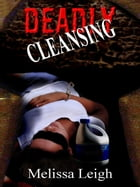 Deadly Cleansing by Melissa Leigh