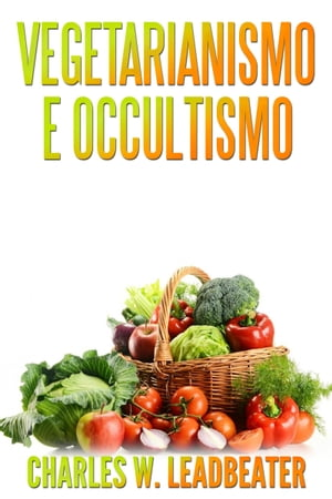 Vegetarianismo e Occultismo by Charles W. Leadbeater