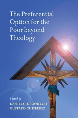 Book The Preferential Option for the Poor beyond Theology by Groody, Daniel G.
