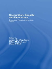 Recognition, Equality and Democracy: Theoretical Perspectives on Irish Politics