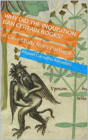 Why Did the Inquisition Ban Certain Books?: A Case Study From Portugal by Miguel Carvalho Abrantes