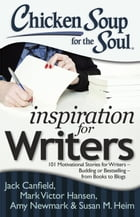 Chicken Soup for the Soul: Inspiration for Writers: 101 Motivational Stories for Writers – Budding or Bestselling – from Books to Blogs by Jack Canfield