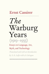 The Warburg Years (1919-1933): Essays on Language, Art, Myth, and Technology