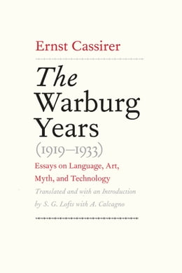 Book The Warburg Years (1919-1933): Essays on Language, Art, Myth, and Technology by Ernst Cassirer