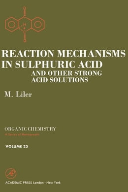 Book Reaction Mechanisms in Sulphuric Acid and other Strong Acid Solutions by Liler, M