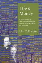 Life and Money: The Genealogy of the Liberal Economy and the Displacement of Politics