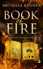 Book of Fire: a debut fantasy perfect for fans of The Hunger Games, Divergent and The Maze Runner by Michelle Kenney