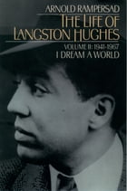 The Life of Langston Hughes: Volume II: 1941-1967, I Dream a World by Arnold Rampersad