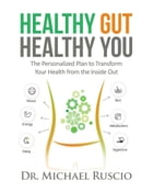 Healthy Gut, Healthy You: The Personalized Plan to Transform Your Health from the Inside Out by Michael Ruscio