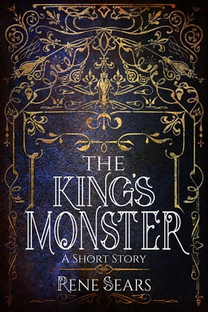 The King's Monster: A Short Story by Rene Sears