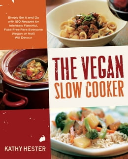 Book The Vegan Slow Cooker: Simply Set It and Go with 150 Recipes for Intensely Flavorful, Fuss-Free… by Kathy Hester