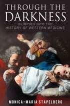 Through the Darkness: Glimpses into the History of Western Medicine by Monica-Maria Stapelberg