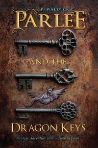 Parlee and the Dragon Keys: Fantasy Adventure with a Twist of Faith