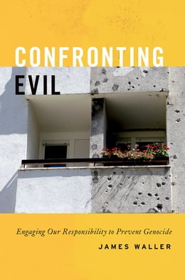 Book Confronting Evil: Engaging Our Responsibility to Prevent Genocide by James Waller